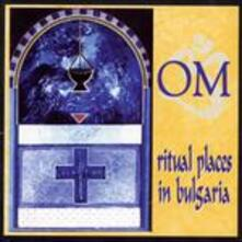 Ritual Places in Bulgaria - CD Audio di OM