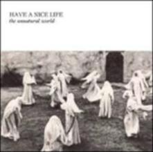 The Unnatural World - CD Audio di Have a Nice Life