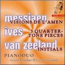 Visions de l'Amen / 3 Quarter-Tone Pieces / Initials - CD Audio di Olivier Messiaen,Charles Ives,Cees van Zeeland