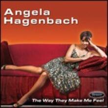 The Way They Make Me Feel - CD Audio di Angela Hagenbach