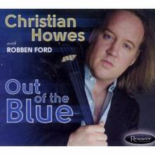 Out of the Blue (feat. Robben Ford) - CD Audio di Christian Howes