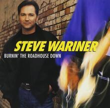 Burnin' The Roadhouse Down - CD Audio di Steve Wariner