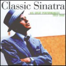 Classic Sinatra: His Great Performances - CD Audio di Frank Sinatra