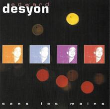 Sans les mains - CD Audio di Edward Desyon