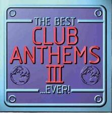 Best Club Anthems… Ever! Iii - CD Audio