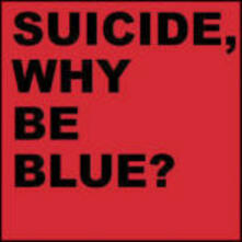 Why Be Blue - CD Audio di Suicide