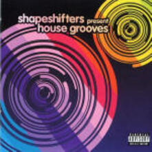 House Grooves - CD Audio di Shapeshifters