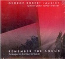 Remember the Sound. Homage to Michael Brecker - CD Audio di George Robert