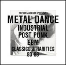 Metal Dance. Industrial, Post Punk, EBM Classics & Rarities 80-88 - Vinile LP