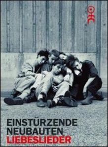 Film Einstûrzende Neubauten. Liebeslieder Klaus Maeck , Johanna Schenkel