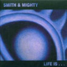Life is - Vinile LP di Smith & Mighty
