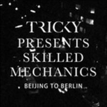 Skilled Mechanics Beijing to Berlin - Vinile 7'' di Tricky