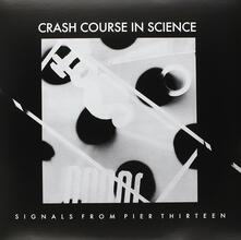 Signals from Pier Thirteen - Vinile LP di Crash Course in Science