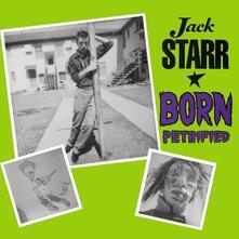 Born Petrified - Vinile LP di Jack Starr