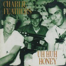 Uh Huh Honey - Vinile LP di Charlie Feathers