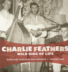 Wild Side of Life - Vinile LP di Charlie Feathers