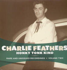 Honky Tonk Kind - Vinile LP di Charlie Feathers