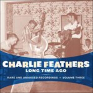 Long Time Ago - Vinile LP di Charlie Feathers