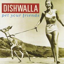 Pet Your Friend - CD Audio di Dishwalla