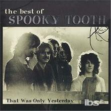 That Was Only Yesterday - CD Audio di Spooky Tooth