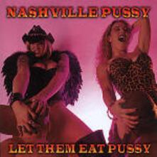 Let Them Eat Pussy - CD Audio di Nashville Pussy