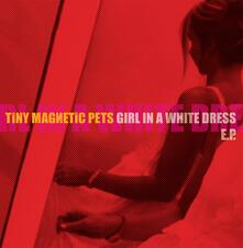Girl in a White Dress Ep - Vinile LP di Tiny Magnetic Pets