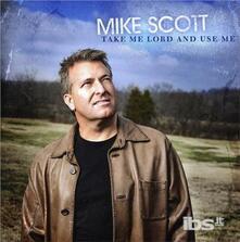 Take Me Lord and Use me - CD Audio di Mike Scott