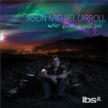 What Color Is Your Sky - CD Audio di Jason Michael Carroll