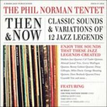 Then and Now. Classic Sounds & Variations - CD Audio di Phil Norman Tentet