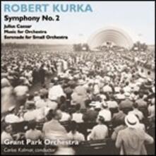 Sinfonia n.2 Op.24 - Giulo Cesare - Musica per Orchestra Op.11 - CD Audio di Robert Kurka
