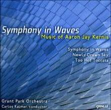 Symphony In Waves, Newly Drawn Sky, Too - CD Audio di Aaron Jay Kernis