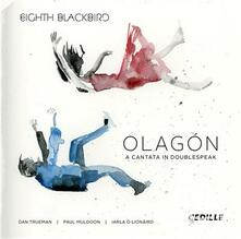 Olagon. A Cantata in Doublespeak - CD Audio di Eighth Blackbird