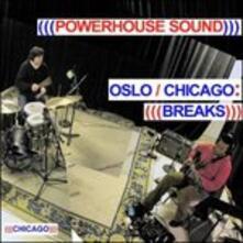 Oslo - Chicago. Breaks - CD Audio di Powerhouse Sound