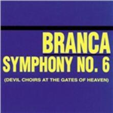 Symphony n.6. Devil Choirs at the Gates of Heaven - CD Audio di Glenn Branca