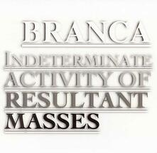 Indeterminate Activity of Resultant Masses - CD Audio di Glenn Branca