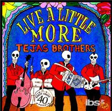 Live a Little More - CD Audio di Tejas Brothers