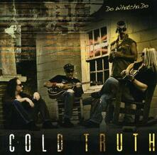 Do Whatcha Do - CD Audio di Cold Truth