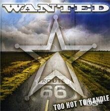 Too Hot to Handle - CD Audio di Wanted
