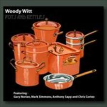 Pots and Kettles - CD Audio di Woody Witt