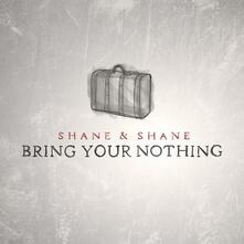 Bring Your Nothing - CD Audio di Shane & Shane