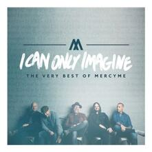 I Can Only Imagine. The Very Best of - CD Audio di MercyMe