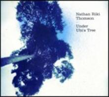 Under Ubi's Tree - CD Audio di Nathan Riki Thomson