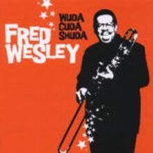 Wuda, Cuda, Shuda - CD Audio di Fred Wesley