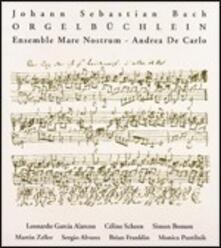 Orgelbüchlein - CD Audio di Johann Sebastian Bach,Andrea De Carlo,Ensemble Mare Nostrum