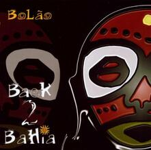 Back 2 Bahia - CD Audio di Bolão