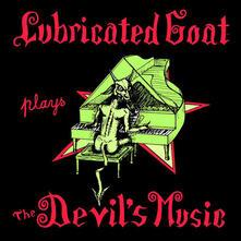 Plays the Devil's Music - Vinile LP di Lubricated Goat