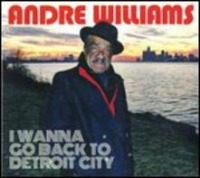 I Wanna Go Back to Detroit City - Vinile LP di Andre Williams