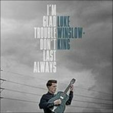 I'm Glad Trouble Don't Last Always - Vinile LP di Luke Winslow-King