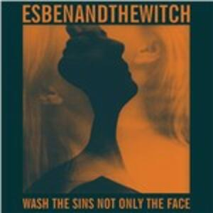 Wash the Sins Not Only the Face - Vinile LP di Esben and the Witch