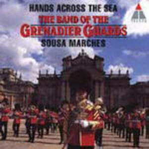 Hands Across the Sea. Sousa Marches - CD Audio di Band of the Grenadier Guards,John Philip Sousa